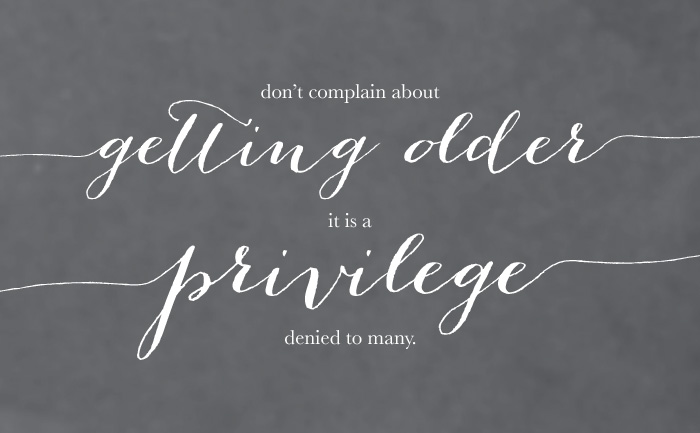 GettingOld Getting Older is a Privilege